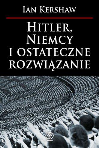 Hitler, Niemcy i ostateczne rozwiązanie - okładka książki