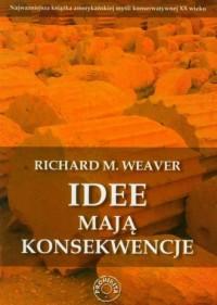Idee mają konsekwencje - Richard M. Weaver - okładka książki