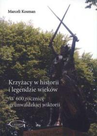 Krzyżacy w historii i legendzie wieków. W 600 rocznicę grunwaldzkiej wiktorii - okładka książki