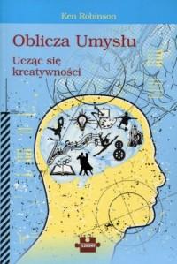 Oblicza Umysłu. Ucząc się kreatywności - okładka książki
