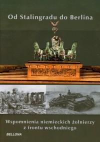 Od Stalingradu do Berlina. Wspomnienia niemieckich żołnierzy z frontu wschodniego - okładka książki