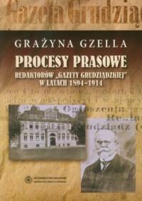 Procesy prasowe redaktorów Gazety Grudziądzkiej w latach 1894-1914 - okładka książki