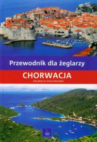 Przewodnik dla żeglarzy. Chorwacja. Dalmacja Południowa - okładka książki