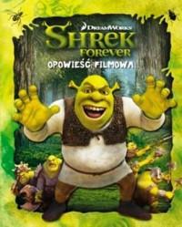 Shrek Forever. Opowieść filmowa - okładka książki
