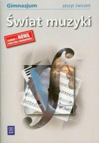 Świat muzyki. Gimnazjum. Zeszyt ćwiczeń - okładka podręcznika