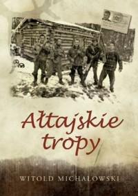 Ałtajskie tropy - Witold Michałowski - okładka książki