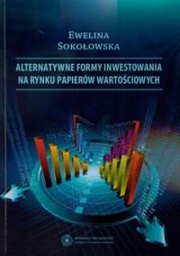 Alternatywne formy inwestowania na rynku papierów wartościowych - okładka książki
