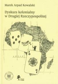 Dyskurs kolonialny w drugiej Rzeczypospolitej - okładka książki