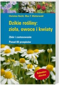 Dzikie rośliny zioła owoce i kwiaty - okładka książki