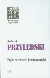 Etyka w świetle hermeneutyki - okładka książki