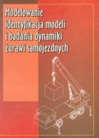 Modelowanie identyfikacja modeli i badania dynamiki żurawi samojezdnych - okładka książki