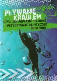 Pływanie kraulem czyli jak poprawić technikę i przygotować się fizycznie do sezonu - okładka książki