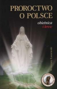 Proroctwo o Polsce. Obietnica i krew - okładka książki