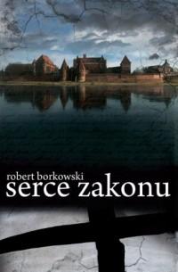 Serce Zakonu - Robert Borkowski - okładka książki
