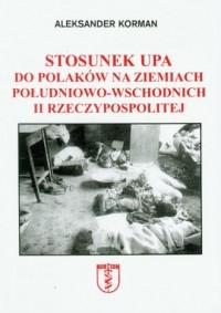 Stosunek UPA do Polaków na ziemiach - okładka książki