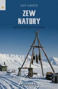 Zew natury. Moja ucieczka na Alaskę - okładka książki
