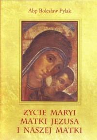 Życie Maryi, Matki Jezusa i naszej Matki - okładka książki