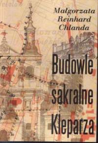 Budowle sakralne Kleparza i ich rola w kulturze religijnej Krakowa - okładka książki