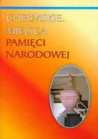 Chełmskie miejsca pamięci narodowej - okładka książki