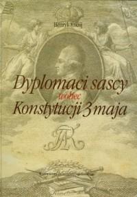 Dyplomaci sascy wobec Konstytucji - okładka książki