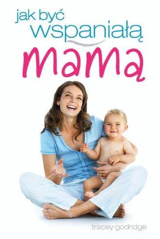 Jak być wspaniałą mamą - okładka książki