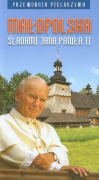 Małopolska śladami Jana Pawła II - okładka książki