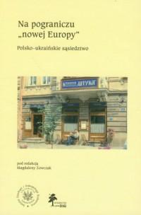 Na pograniczu nowej Europy. Polsko - okładka książki
