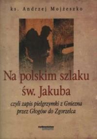 Na polskim szlaku św. Jakuba - okładka książki