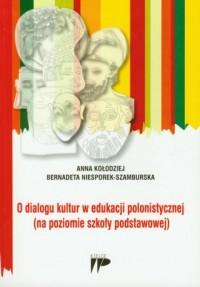 O dialogu kultur w edukacji polonistycznej (na poziomie szkoły podstawowej) - okładka książki