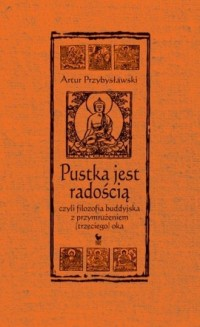 Pustka jest radością, czyli filozofia buddyjska z przymrużeniem (trzeciego) oka - okładka książki