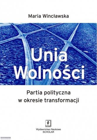 Unia Wolności. Partia polityczna - okładka książki