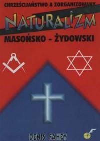 Chrześcijaństwo a zorganizowany naturalizm masońsko-żydowski - okładka książki