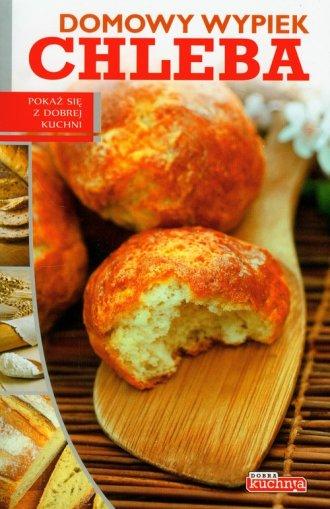 Dobra kuchnia. Domowy wypiek chleba - okładka książki
