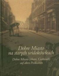 Dobre Miasto na starych widokówkach - okładka książki