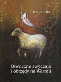 Doroczne zwyczaje i obrzędy na Warmii - okładka książki