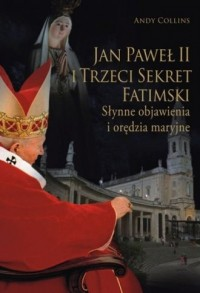 Jan Paweł II i trzeci sekret fatimski. Słynne objawienia i orędzia maryjne - okładka książki