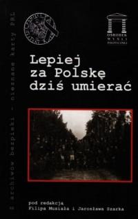 Lepiej za Polskę dziś umierać. - okładka książki