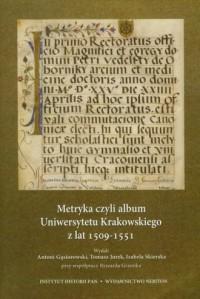 Metryka czyli album Uniwersytetu Krakowskiego z lat 1509-1551 - okładka książki