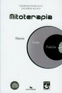 Mitoterapia. Historia. Teoria. Praktyka - okładka książki