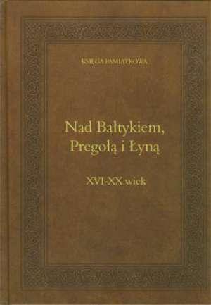 Nad Bałtykiem, Pregołą i Łyną. - okładka książki