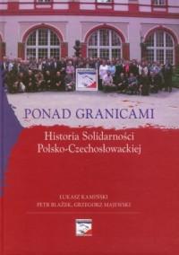 Ponad granicami. Historia Solidarności Polsko-Czechosłowackiej - okładka książki