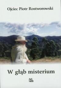 W głąb misterium - o. Piotr Rostworowski OSB - okładka książki