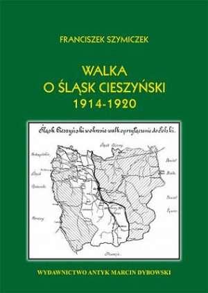 Walka o Śląsk Cieszyński 1914-1920 - okładka książki