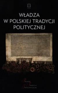 Władza w polskiej tradycji politycznej. - okładka książki