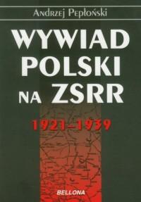 Wywiad Polski na ZSRR 1921-1939 - okładka książki