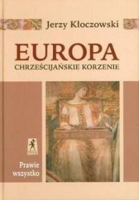 Europa. Chrześcijańskie korzenie - okładka książki