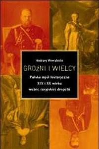 Groźni i Wielcy. Polska myśl historyczna XIX i XX wieku wobec rosyjskiej despotii - okładka książki