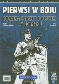 Pierwsi w boju. Obrona Poczty Polskiej w Gdańsku - okładka książki