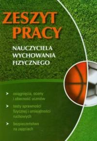Zeszyt pracy nauczyciela wychowania fizycznego - okładka książki