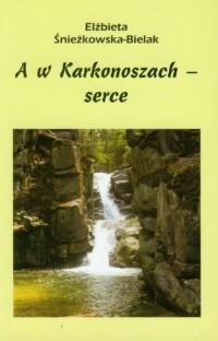 A w Karkonoszach serce - okładka książki